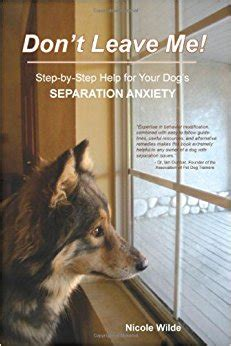 puppy separation anxiety solutions don t leave me step by step help for your s separation anxiety wilde