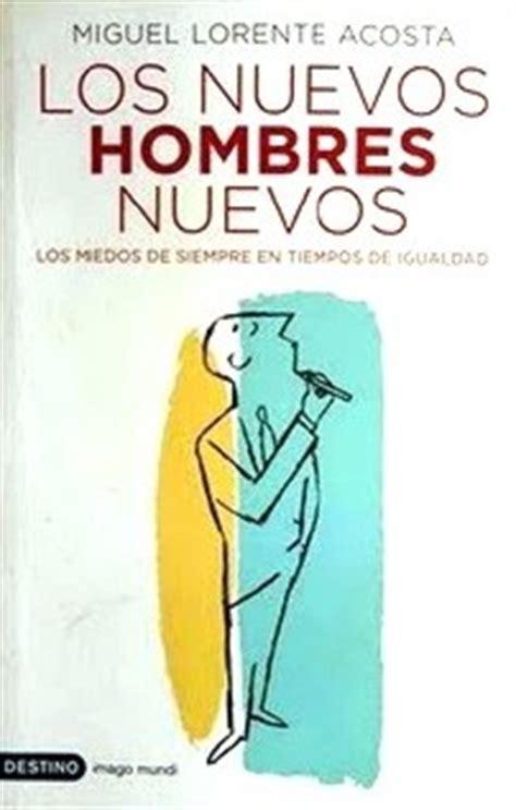 libro los nuevos viadores los nuevos hombres nuevos de miguel lorente acosta recomendamos libros en mujer palabra