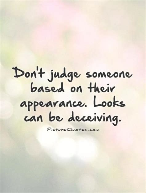 Looks Can Decieve by Appearance Quotes Appearance Sayings Appearance
