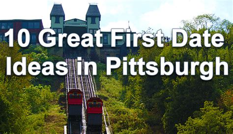 10 Things To Do On A Date by 10 Date Ideas From Real Pittsburghers In Boring