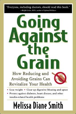 5 Ways To Go Against The Grain by Going Against The Grain How Reducing And Avoiding Grains