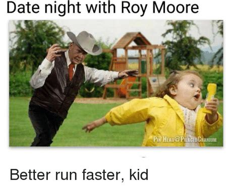 Roy Moore Memes - date night with roy moore pin head prcdcranium head meme on me me