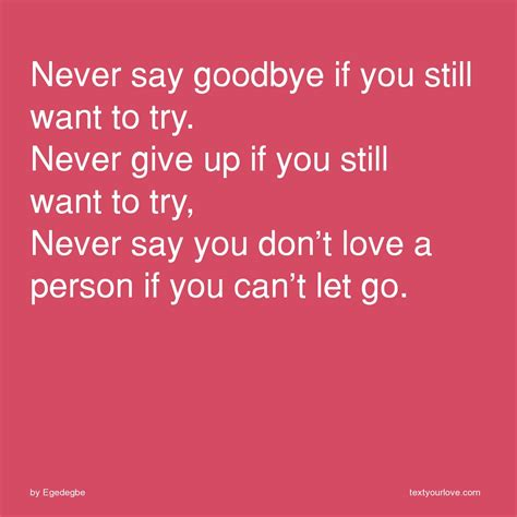 Is It When You Cant Say Goodbye by Never Say Goodbye If You Still Want To Try Never Give