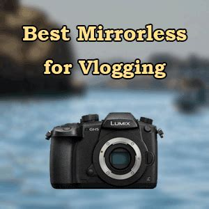 top 7 best vlogging mirrorless cameras vloggerpro