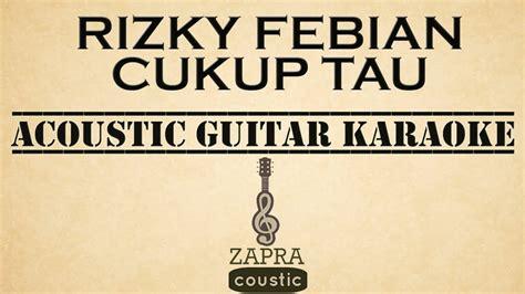 download mp3 gratis cukup tau rizky febian cukup tau acoustic guitar karaoke youtube