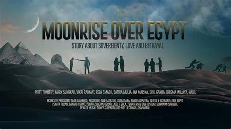 film it pertama moonrise over egypt film genre sejarah pertama tahun 2018