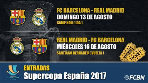 entradas at madrid barcelona entradas supercopa de espa 241 a 2017 fc barcelona vs real