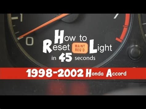 maintenance required light honda accord 2002 how to reset maintenance required light in 45 seconds 1998