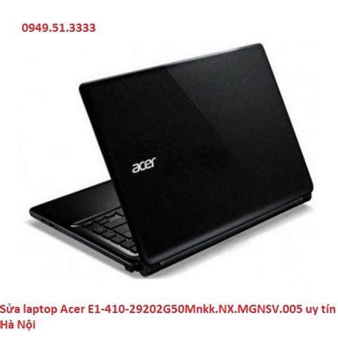 Laptop Acer E1 410 sửa chữa laptop acer e1 410 29202g50mnkk nx mgnsv 005 tại h 224 nội sửa m 225 y t 237 nh h 192 nội