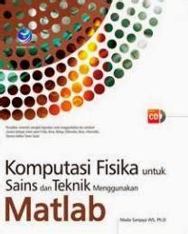 Buku Fisika Komputasi Solusi Problema Fisika Dengan Matlab Cd komputasi fisika untuk sains dan tehnik menggunakan matlab aceng sambas