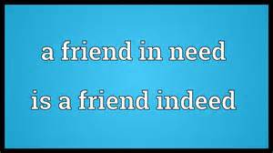 Friend In Need Is A Friend Indeed Essay 645 words essay on a friend in need is a friend indeed