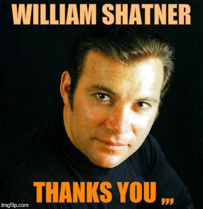 William Shatner Meme - shatner would like to say imgflip