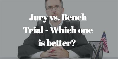 bench vs jury trial jury vs bench trial which one is better stacey m