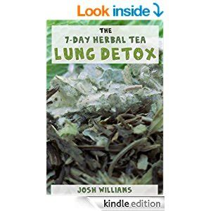 Lung Detox Herbs by The 7 Day Herbal Tea Lung Detox Kindle Edition By Josh