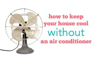 How To Cool Off Your House Without An Air Conditioner