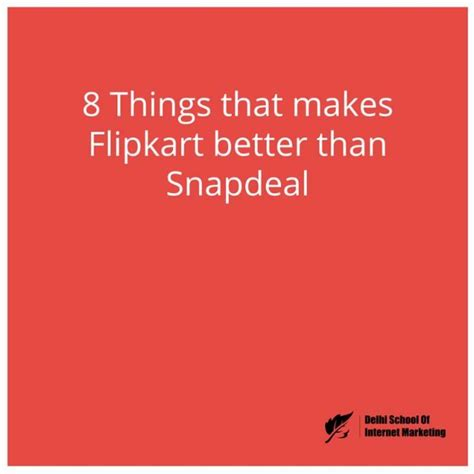 8 Things Do Better Than 8 things that makes flipkart better than snapdeal