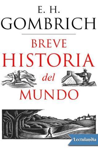 libro breve historia del mundo breve historia del mundo ernst h gombrich descargar epub y pdf gratis lectulandia