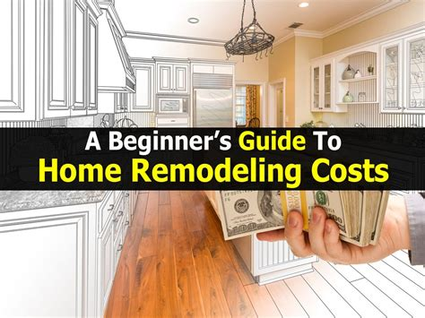 a beginner s guide to home remodeling costs