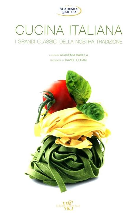 libri cucina italiana libro cucina italiana i grandi classici della lafeltrinelli