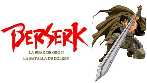berserk golden age arc berserk golden age arc ii the battle for doldrey