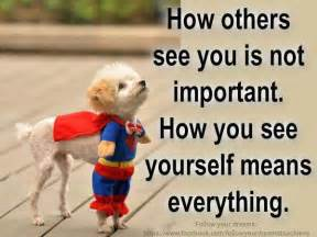 Fuelisms how others see you is not important how you see yourself