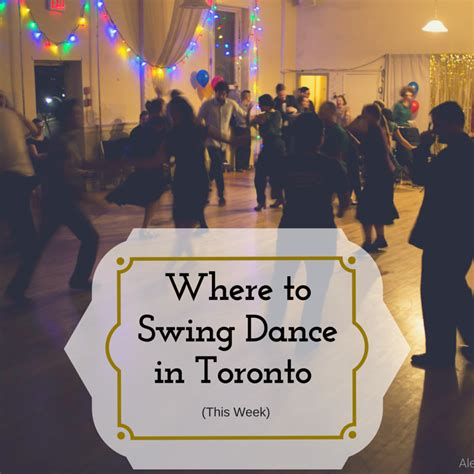 swing dance toronto where to swing dance in toronto sept 12th 18th toronto