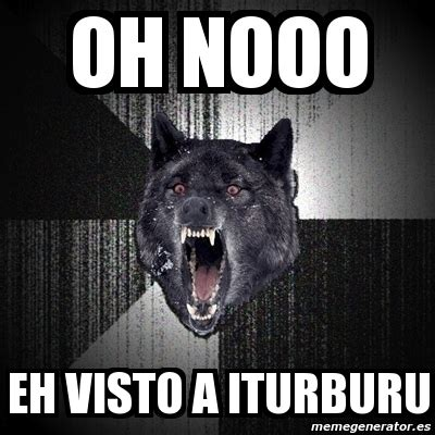 Oh Nooo Meme - meme insanity wolf oh nooo eh visto a iturburu 814740