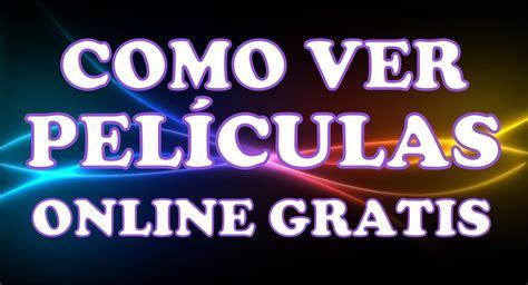 peliculas y series online ver peliculas online gratis video como ver peliculas online gratis paginas para ver