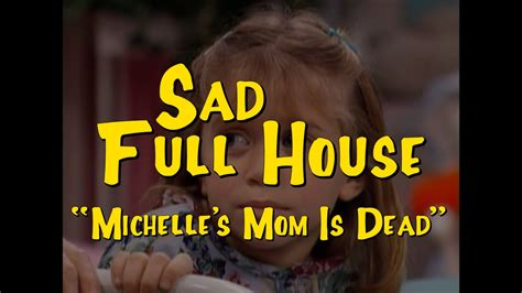 full house michelle died sad full house quot michelle s mom is dead quot youtube