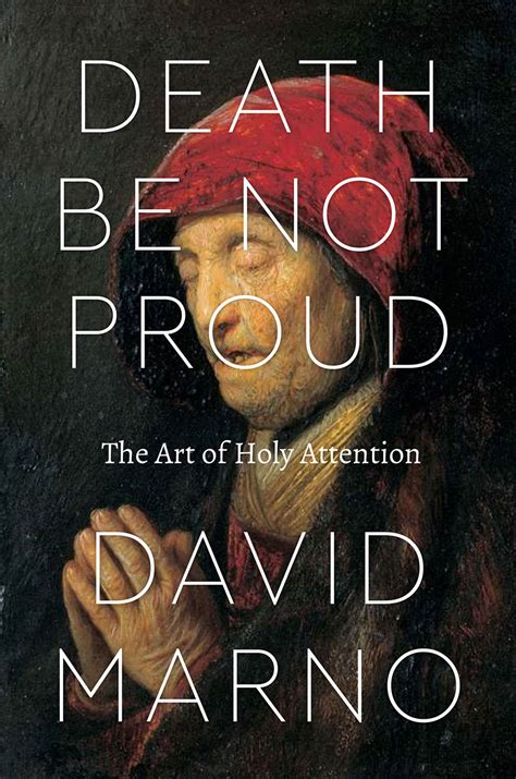 Death Be Not Proud The Art Of Holy Attention Marno