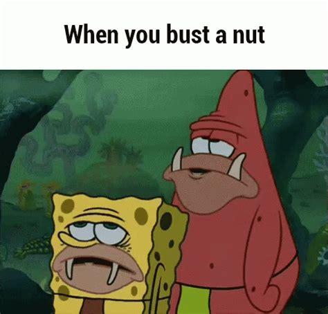 Bust A Nut Meme - when you bust a nut gif spongegar spongebob patrick