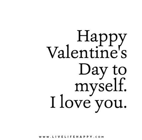 happy valentines day to me happy valentine s day to myself i you
