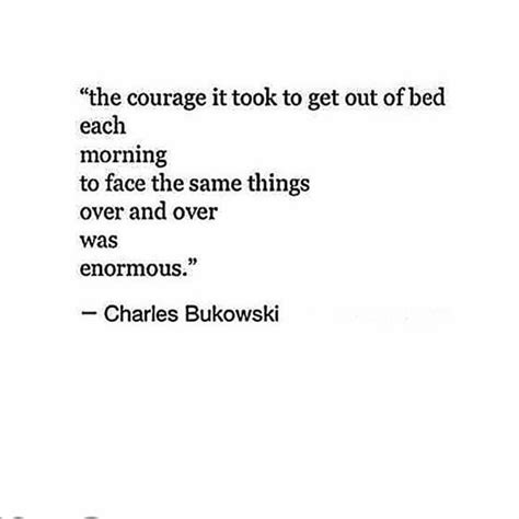 too depressed to get out of bed 25 best ideas about charles bukowski quotes on pinterest