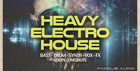 latest electro house music free download heavy electro house sle pack by famous audio