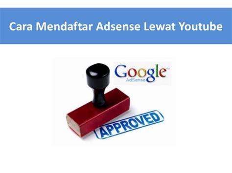 cara daftar google adsense indo melalui akun youtube cara membuat akun google adsense