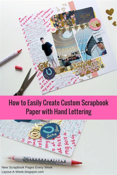 How To Make A Handmade Scrapbook Album - layout a week how to easily create custom scrapbook paper