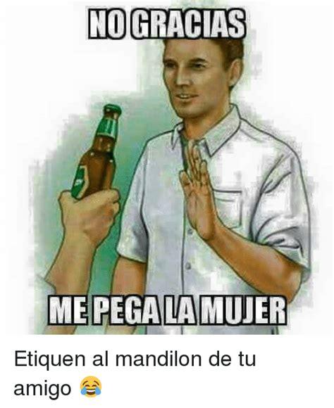 Memes De Mandilones - nogracias me lamujer etiquen al mandilon de tu amigo
