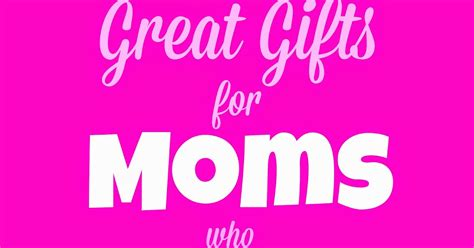 good gifts for moms great gifts for moms who run confessions of a stay at