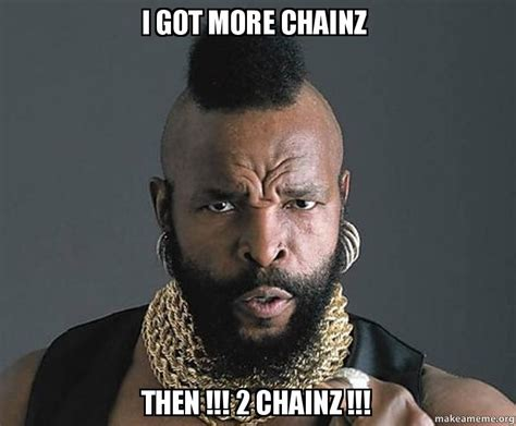 2 Chainz Meme - i got more chainz then 2 chainz make a meme