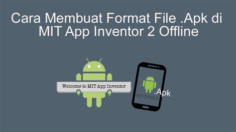 membuat youtube offline cara membuat format file apk di mit app inventor 2 offline