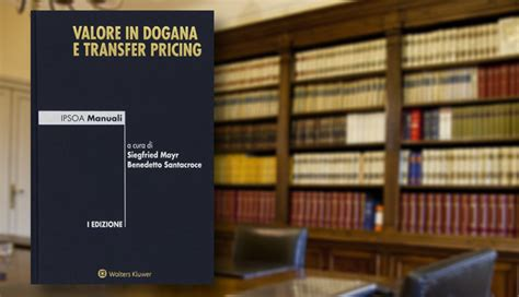 transfer pricing interno valore in dogana e transfer pricing mayr fort