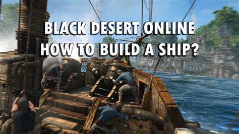 how to build a boat quickly black desert online how to build a boat ship quick