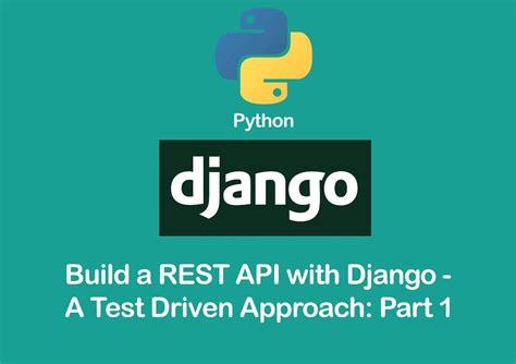 django tutorial rest api build a rest api with django a test driven approach