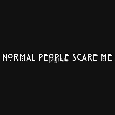 """Normal People Scare Me   II"