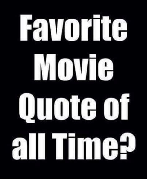movie quotes of all time favorite movie quote of all time dank meme on sizzle