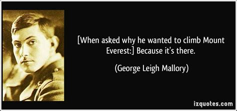 Because Its There george leigh mallory quotes quotesgram