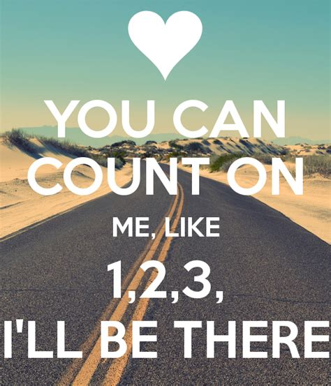 I You 2 you can count on me like 1 2 3 i ll be there poster k