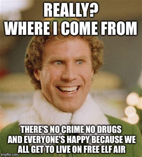 Funny Drug Memes - buddy the elf meme imgflip