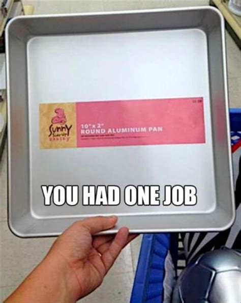 One Job Meme - funny you had one job pics 32 pics