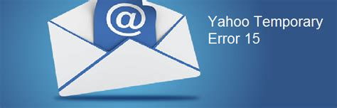 how to fix yahoo mail temporary error 15 quickly